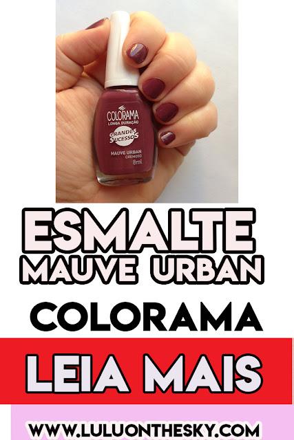 Esmalte Colorama Mauve Urban - Grandes Sucessos é a minha unha da semana