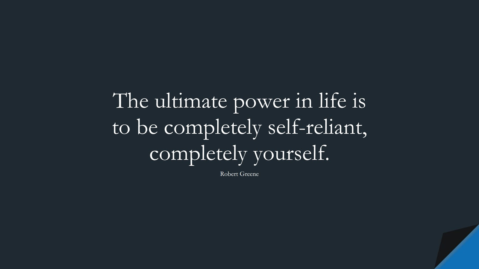 The ultimate power in life is to be completely self-reliant, completely yourself. (Robert Greene);  #StoicQuotes