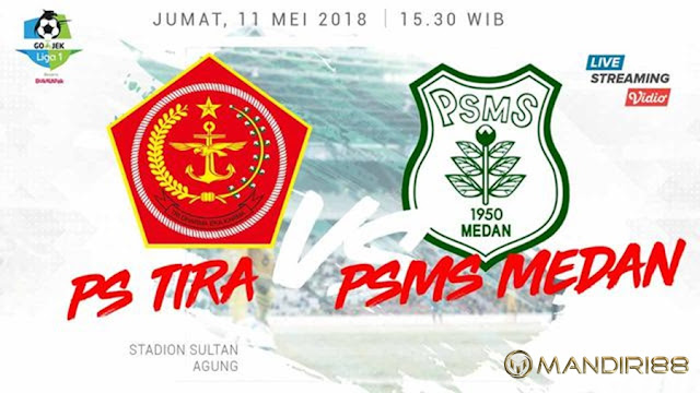 Prediksi PS Tira Vs PSMS Medan, Jumat 11 Mei 2018 Pukul 15.30 WIB