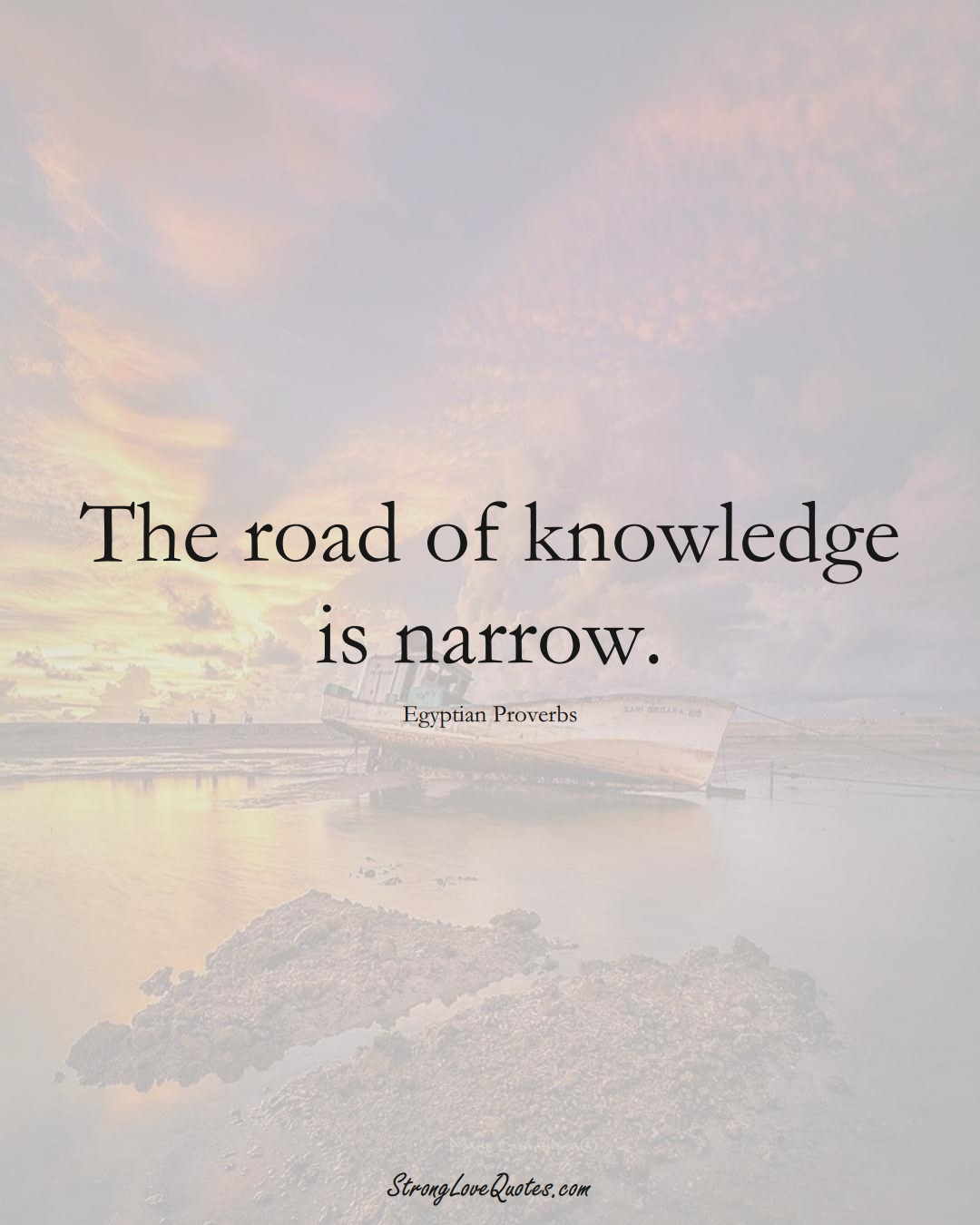 The road of knowledge is narrow. (Egyptian Sayings);  #MiddleEasternSayings