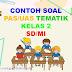 Contoh Soal PAS Kelas 2 SD/MI Tema 1, 2, 3, 4 Semester 1 Kurikulum 2013