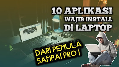 10 Aplikasi yang Wajib Diinstall Di Laptop Baru
