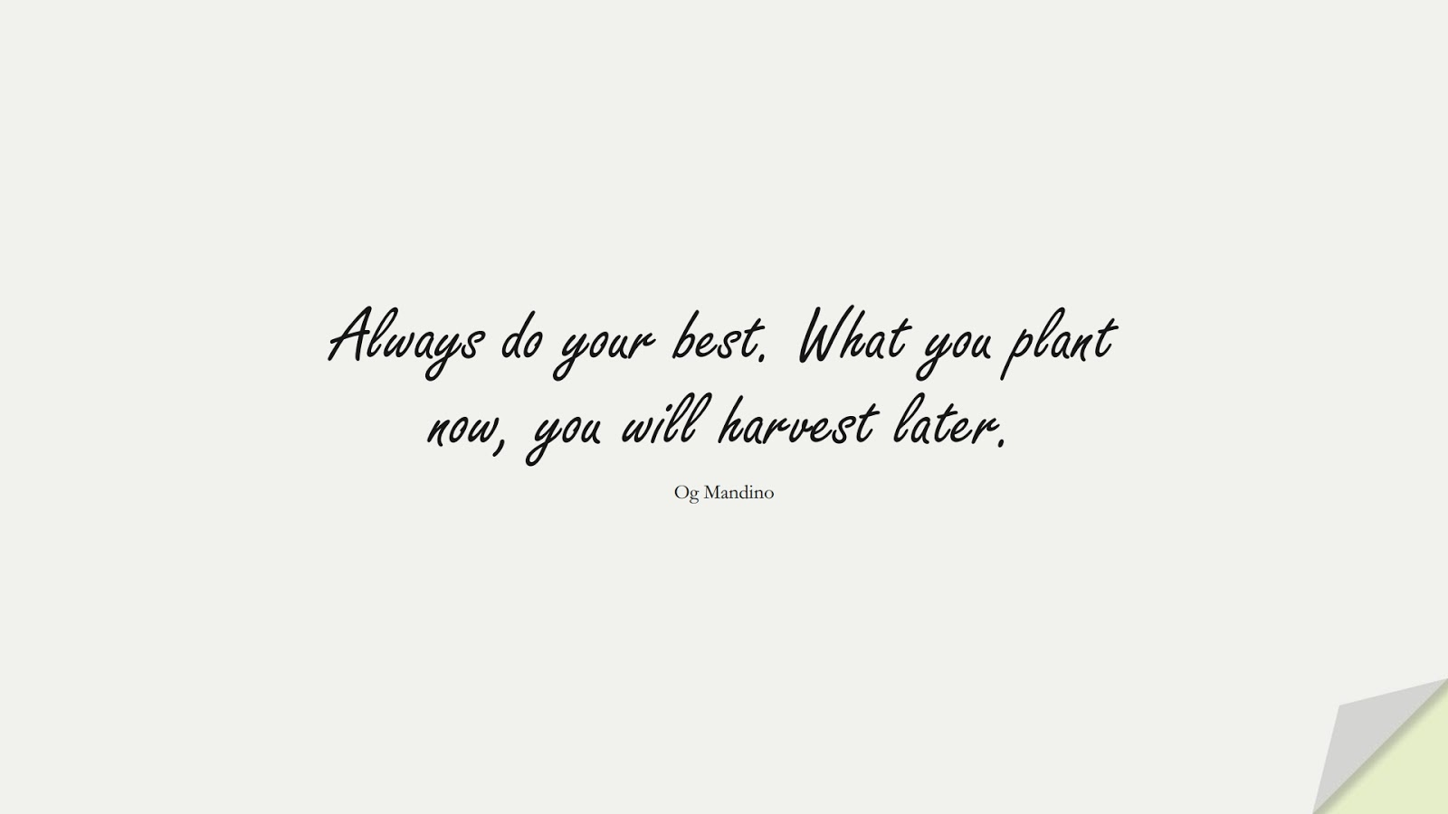 Always do your best. What you plant now, you will harvest later. (Og Mandino);  #InspirationalQuotes