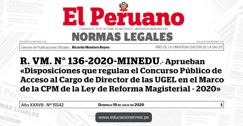 R. VM. N° 136-2020-MINEDU.- Aprueban el documento normativo denominado «Disposiciones que regulan el Concurso Público de Acceso al Cargo de Director de las UGEL en el Marco de la CPM de la LRM - 2020»