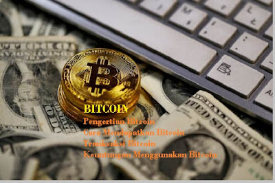 Pengertian Bitcoin dan Cara Mendapatkan serta Tranksaksi Bitcoin