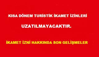 TURİSTİK İKAMET İZİNLERİ UZATILMAYACAKTIR.
