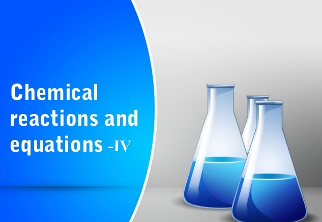 Chemical Reactions and Equations-IV