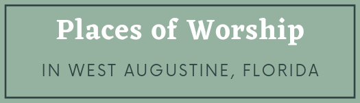 Churches and Places of Worship in West Augustine Florida