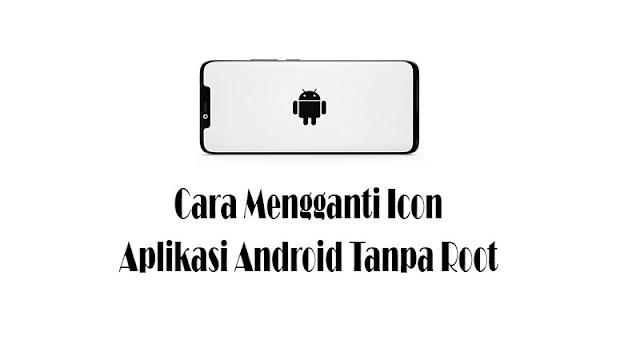 Cara Mengganti Icon Aplikasi Android Tanpa Root