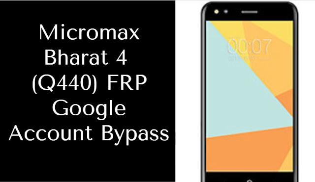 Micromax Bharat 4 (Q440) FRP Google Account Bypass