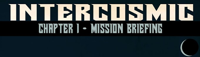 Intercosmic - Chapter 1 - Mission Briefing