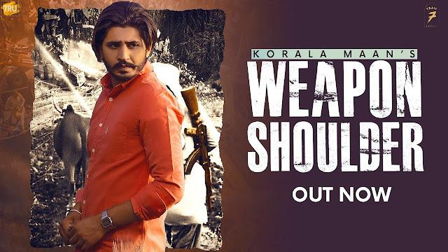 Song  :  WEAPON SHOULDER Lyrics Singer  :  Korala Maan Lyrics  :  Korala Maan Music  :  Desi Crew