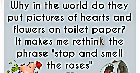 Stop And Smell The Roses , Funny Toilet Paper Quotes