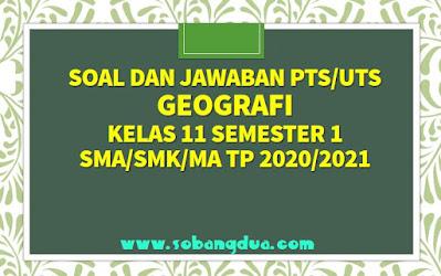 Soal dan Jawaban PTS/UTS GEOGRAFI Kelas 11 Semester 1 SMA/SMK/MA Kurikulum 2013 TP 2020/2021