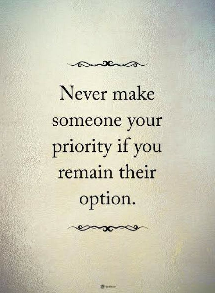Quotes Never Make Someone Your Priority If You Remain Their Quotes