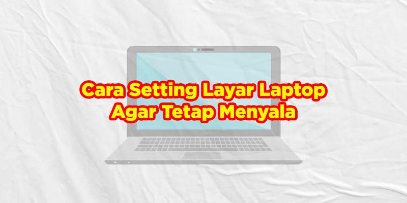 cara setting layar laptop agar tetap menyala