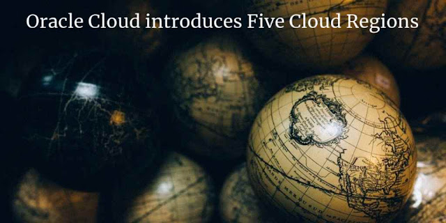 Oracle Cloud introduces Five more Cloud Regions