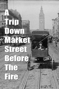 Watch A Trip Down Market Street Before the Fire Online Free in HD