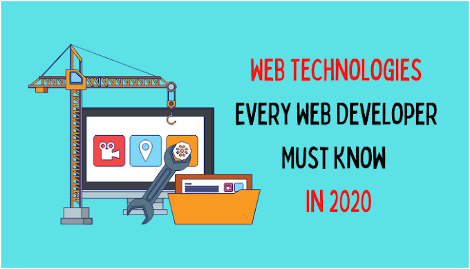 9 Web Technologies Every Web Developer Must Know in 2020