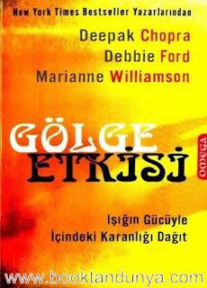 Marianne Williamson, Deepak Chopra, Debbie Ford - Gölge Etkisi Işığın Gücüyle İçindeki Karanlığı Dağıt