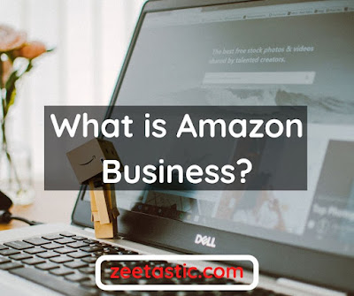 What is Amazon Business and how can it work?  | ZeeTastic