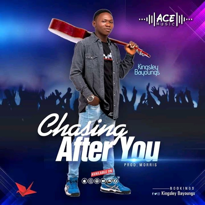 Chasing after you by kingley Bayoungs prod by Moris