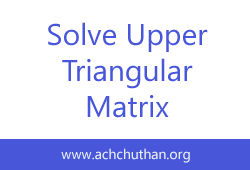 C++ program to solve Upper-Triangular Matrix transform and solving Using Back-Substitution