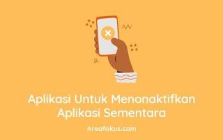 Aplikasi Untuk Menonaktifkan Aplikasi Sementara