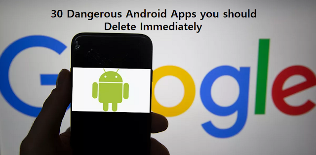 30 Dangerous Android Apps you should Delete Immediately