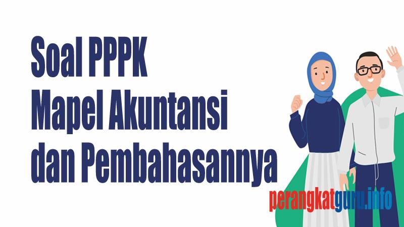 Soal PPPK Mapel Akuntansi dan Pembahasannya