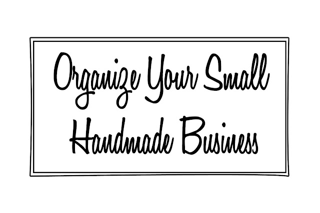 Organize Your Small Handmade Business