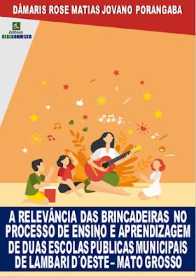 A Relevância das Brincadeiras no Processo de Ensino e Aprendizagem de duas Escolas Públicas Municipais de Lambari D´Oeste – Mato Grosso