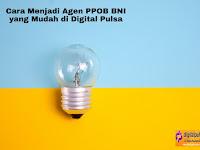 Cara Menjadi Agen PPOB BNI yang Mudah di Digital Pulsa