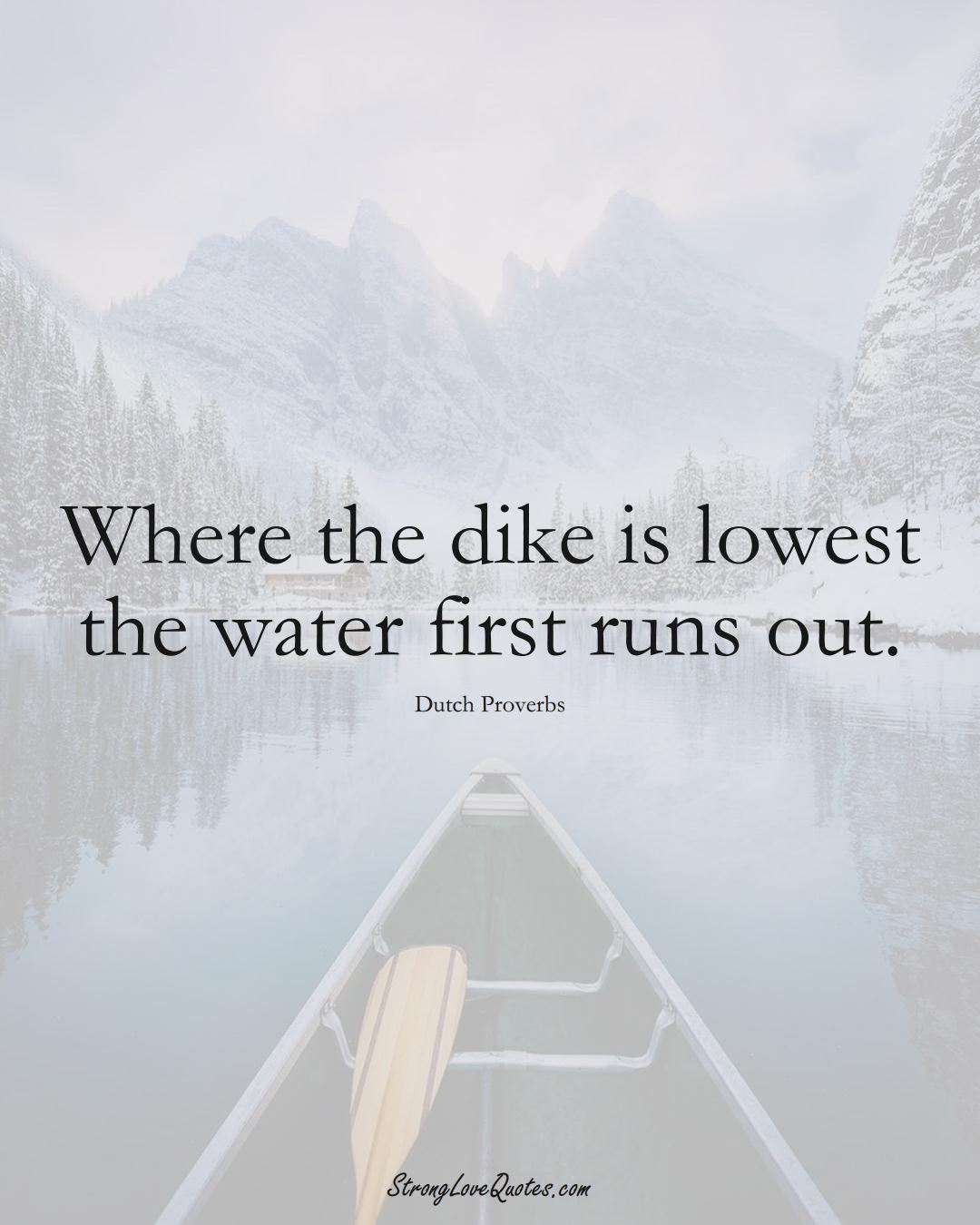 Where the dike is lowest the water first runs out. (Dutch Sayings);  #EuropeanSayings