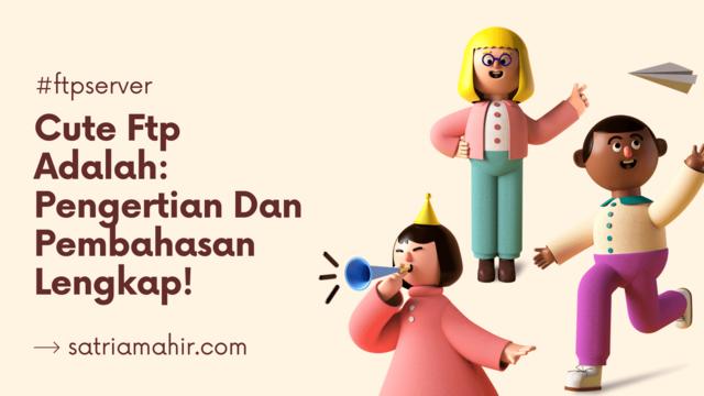 Cute Ftp Adalah: Pengertian Dan Pembahasan Lengkap!