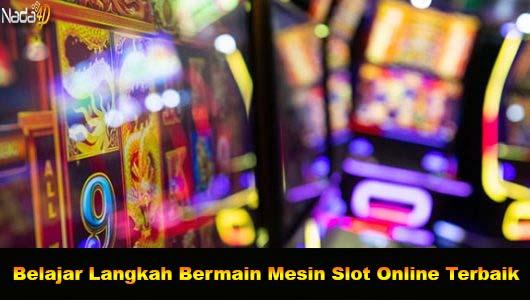 Belajar Langkah Bermain Mesin Slot Online Terbaik