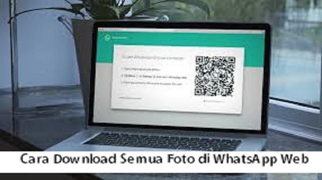 cara download semua foto di whatsapp web