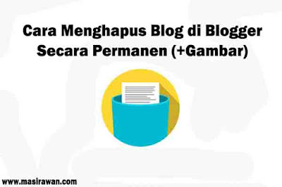 Cara Menghapus Blog di Blogger Secara Permanen (+Gambar)