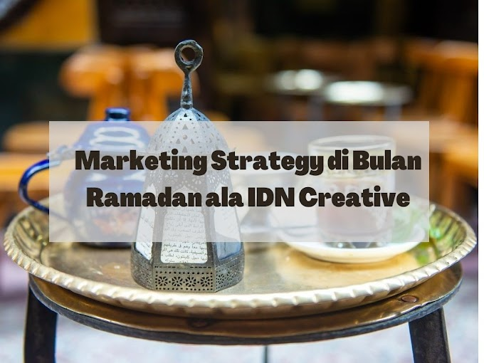 Marketing Strategy di Bulan Ramadan ala IDN Creative