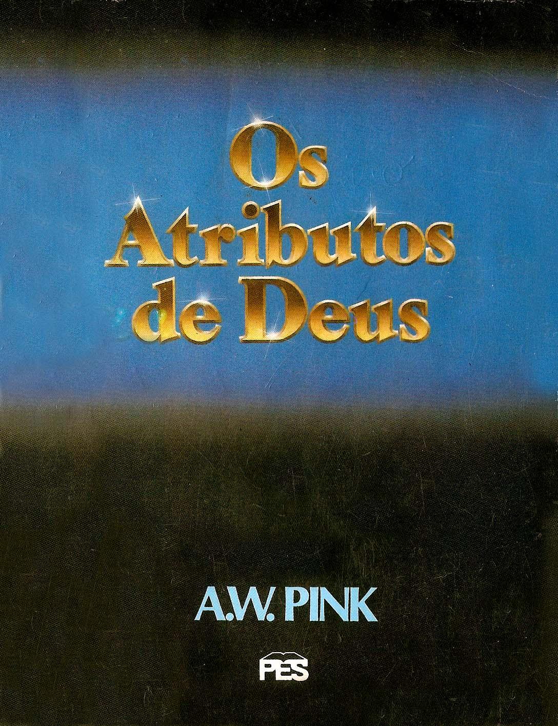 Arthur W. Pink-Os Atributos De Deus-