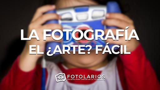 """La Fotografía, el """"Arte"""" fácil..."""