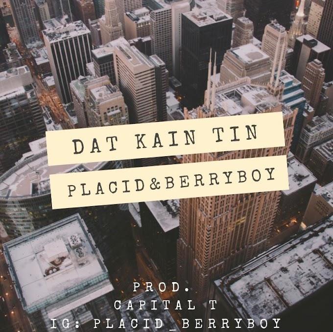 Placid & Berry Boy - Dat Kain Tin