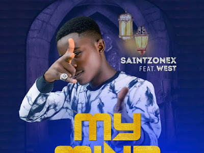 [Audio] SaintZonex ft. West – My Mind (Prod. Skiwizzy)