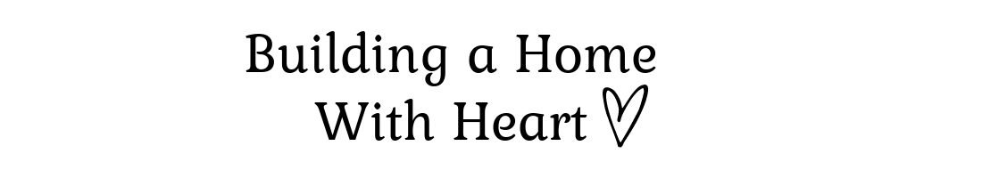 Building a Home With Heart