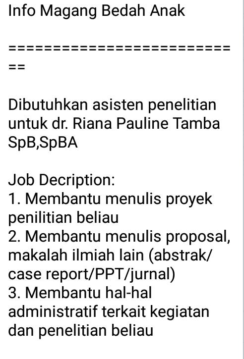 Info Magang Bedah Anak    ===========================    Dibutuhkan asisten penelitian untuk dr. Riana Pauline Tamba SpB,SpBA