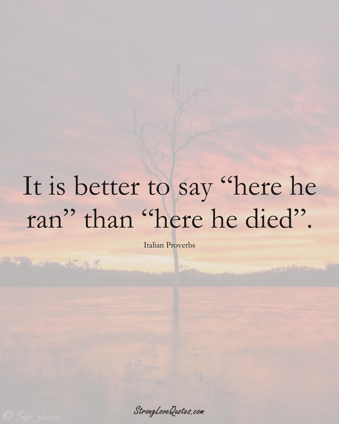 """It is better to say """"here he ran"""" than """"here he died"""". (Italian Sayings);  #EuropeanSayings"""
