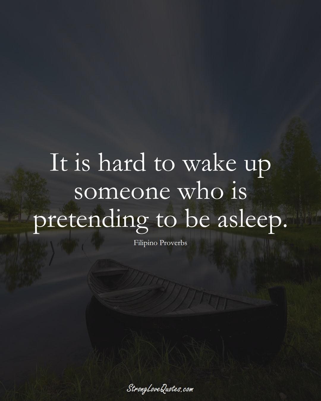 It is hard to wake up someone who is pretending to be asleep. (Filipino Sayings);  #AsianSayings