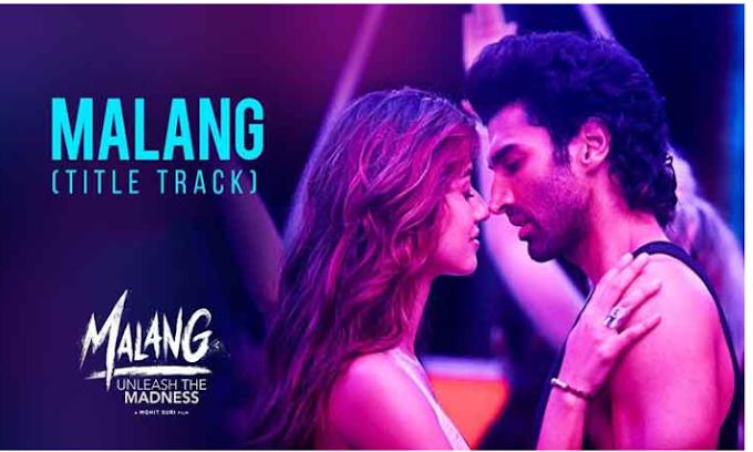 Malang Title Song Lyrics In English|Malang|Aditya Roy K|Disha P|Anil K
