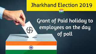 Jharkhand Election 2019 – Grant of Paid holiday to employees on the day of poll