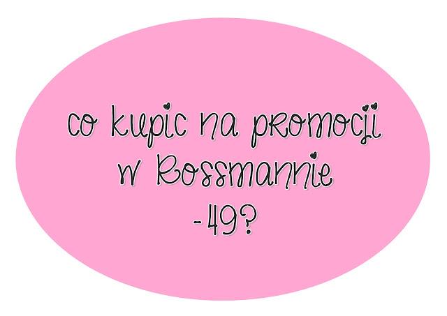 Co kupić na promocji w Rossmannie -49% | 2016 | Co kupię?